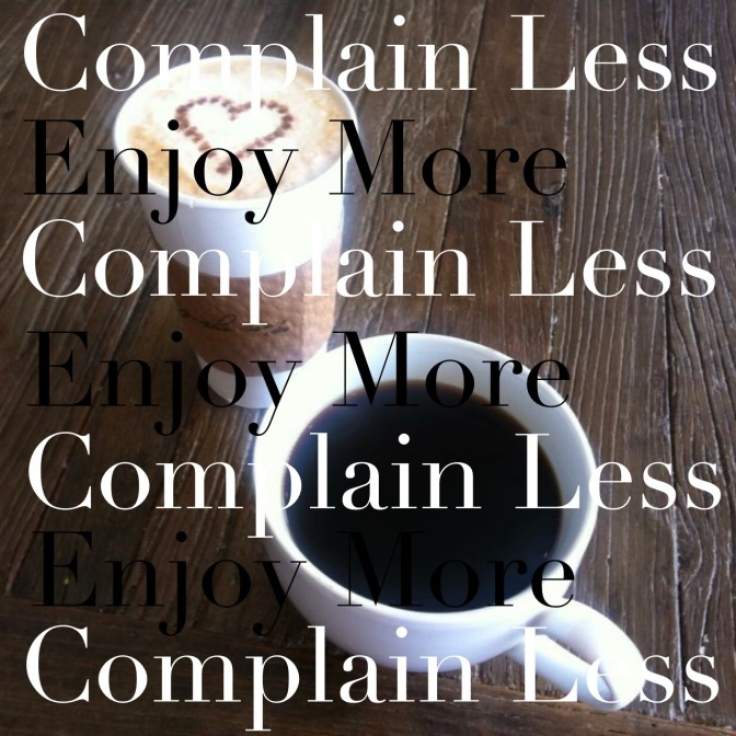 Complain Less/Enjoy More